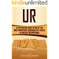 Ur: A Captivating Guide to One of the Most Important Sumerian City-States in Ancient Mesopotamia (English Edition)