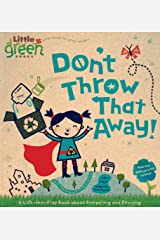 Don't Throw That Away!: A Lift-the-Flap Book about Recycling and Reusing (Little Green Books) Board book