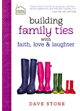Building Family Ties with Faith, Love, and Laughter (Faithful Families)