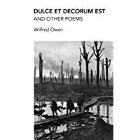 Dulce et Decorum est and other poems: Poems by Wilfred Owen, War Poet