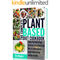 The Complete Plant Based Diet Cookbook: Healthy Plant-Based & Vegan Diet Recipes to Cook Quick & Easy Meals for Smart…