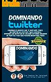 Dominando TWITTER: Aprende los secretos de los mas exitosos usuarios de Twitter para que puedas seguir sus pasos