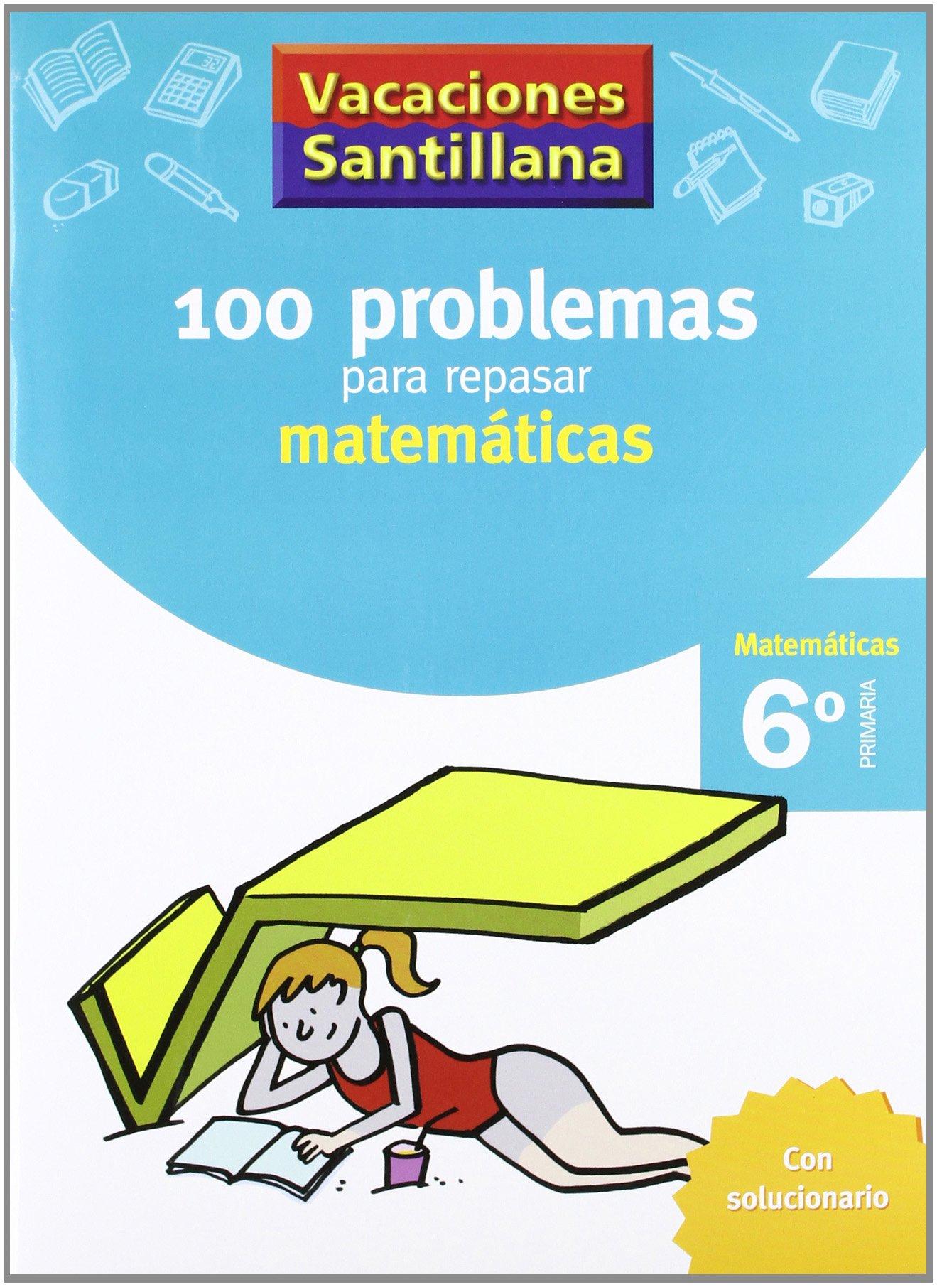 Vacaciones Santillana 100 problemas para repasar matemáticas 6º primaria -  9788429408423: Amazon.es: Varios autores: Libros