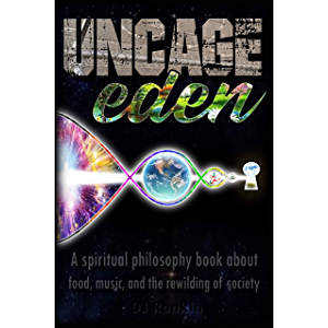 Uncage Eden: A Spiritual Philosophy Book about Food, Music, and the Rewilding of Society