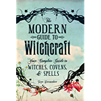 The Modern Guide to Witchcraft: Your Complete Guide to Witches, Covens, and Spells (Modern Witchcraft) (English Edition)