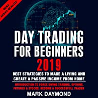 Day Trading for Beginners 2019: Best Strategies to Make a Living and Create a Passive Income from Home: Introduction to Forex Swing Trading, Options, Futures & Stocks. Become a Successful Trader Now.