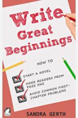 Write Great Beginnings: How to start a novel, hook readers from page one, avoid common first-chapter problems (Writers' Guide Series) Kindle Edition