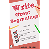 Write Great Beginnings: How to start a novel, hook readers from page one, avoid common first-chapter problems (The Writer's Guide Series) (English Edition)