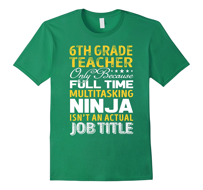 6th Grade Teacher Is Not An Actual Job Title TShirt-TH