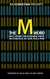 The M Word: Real Stories from Women about Masturbation, Sex Addiction, & Porn