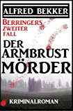 Berringers zweiter Fall - Der Armbrustmörder: Kriminalroman mit Tatorten in Düsseldorf und Mönchengladbach (German Edition)