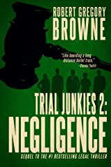 Trial Junkies 2: Negligence (A Trial Junkies Thriller) Kindle Edition
