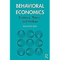 Behavioral Economics: Evidence, Theory, and Welfare