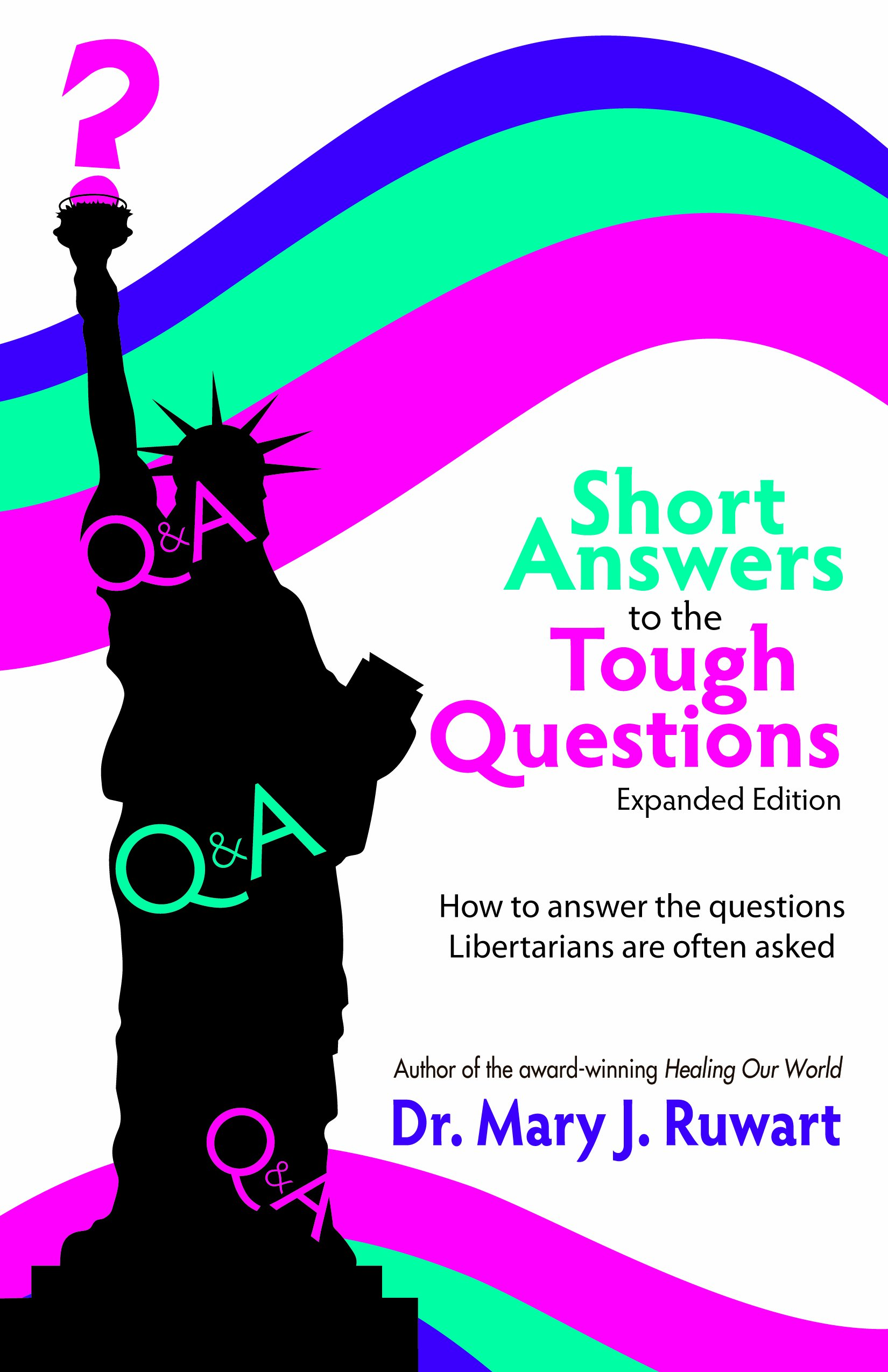 short answers to the tough questions how to answer the questions short answers to the tough questions how to answer the questions libertarians are often asked expa mary j ruwart 9780975432662 com books