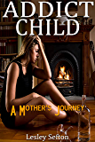 Addict Child: A Mother's Journey