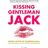 KISSING GENTLEMAN JACK: Anne Lister of Shibden Hall and the search for a female companion