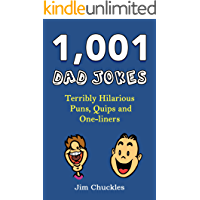 1,001 Dad Jokes: Terribly Hilarious Puns, Quips and One-liners