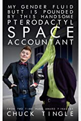 My Gender Fluid Butt Is Pounded By This Handsome Pterodactyl Space Accountant Kindle Edition