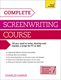 Complete Screenwriting Course: A complete guide to writing, developing and marketing a script for TV or film (Teach Yourself)
