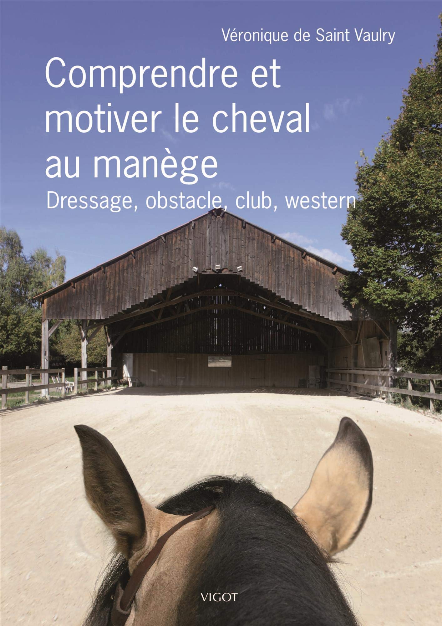 Comprendre et motiver le cheval au manège: Dressage, obstacle, club, western...