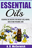 Essential Oils: Essential Oils Recipes for Weight Loss, Mental Health and Personal Care (English Edition)