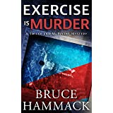 Exercise Is Murder: A classic whodunit mystery with more twists and turns than a roller coaster. (Smiley and McBlythe Mystery