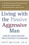 Living with the Passive-Aggressive Man:  Coping with Hidden Aggression - From the Bedroom to the Boardroom