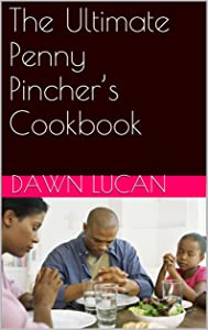 The Ultimate Penny Pincher's Cookbook: Including Recipes for Beef, Chicken, Seafood, and More.