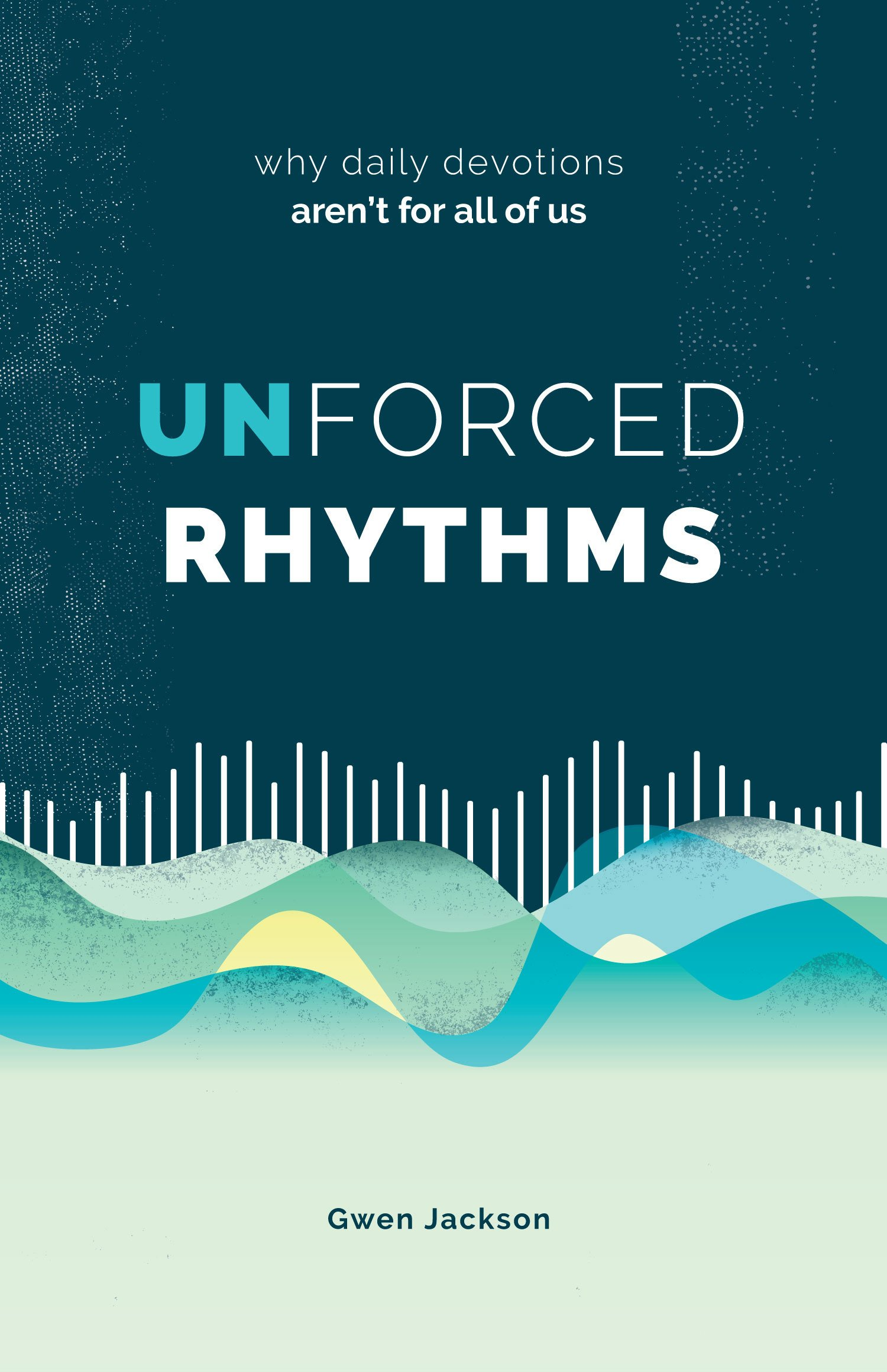 Unforced Rhythms: Why Daily Devotions Aren't for All of Us: Gwen Jackson:  9781632572141: Amazon.com: Books