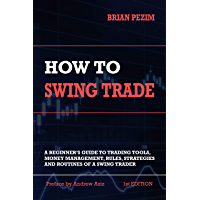 How To Swing Trade: A Beginner's Guide to Trading Tools, Money Management, Rules, Routines and Strategies of a Swing…