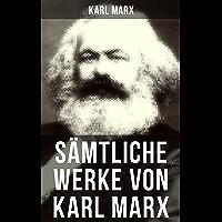 Sämtliche Werke von Karl Marx: Das Kapital + Manifest der Kommunistischen Partei + Zur Kritik der Hegelschen Rechtsphilosophie + Der achtzehnte Brumaire ... Zur Judenfrage + Lohn, Preis und Profit...
