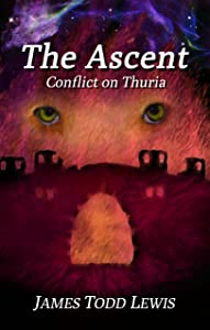 The Ascent:  Conflict on Thuria (Thurian Saga Book 3)