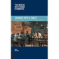 The Urban Sketching Handbook Drawing with a Tablet: Easy Techniques for Mastering Digital Drawing on Location (Volume 9)