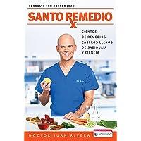Santo Remedio / Doctor Juan's Top Home Remedies: Cientos de remedios caseros llenos...