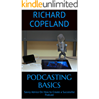 Podcasting Basics: Savvy Advice On How to Create a Successful Podcast (English Edition)