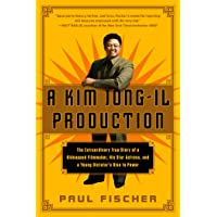 A Kim Jong-Il Production: The Extraordinary True Story of a Kidnapped Filmmaker, His Star Actress, and a Young Dictator…