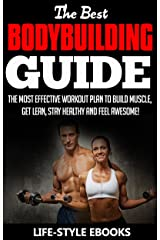 BODYBUILDING: The Best BODYBUILDING GUIDE - The Most Effective Workout Plan To Build Muscle, Get Lean, Stay Healthy And Feel awesome!: (bodybuilding, bodybuilding ... bodyweight training, bodyweight workout) Kindle Edition