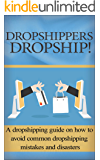 Dropshipping: Dropshipping guide for beginners on how to avoid common dropshipping mistakes and disasters (Dropshipping Basics for Beginners Book 1)
