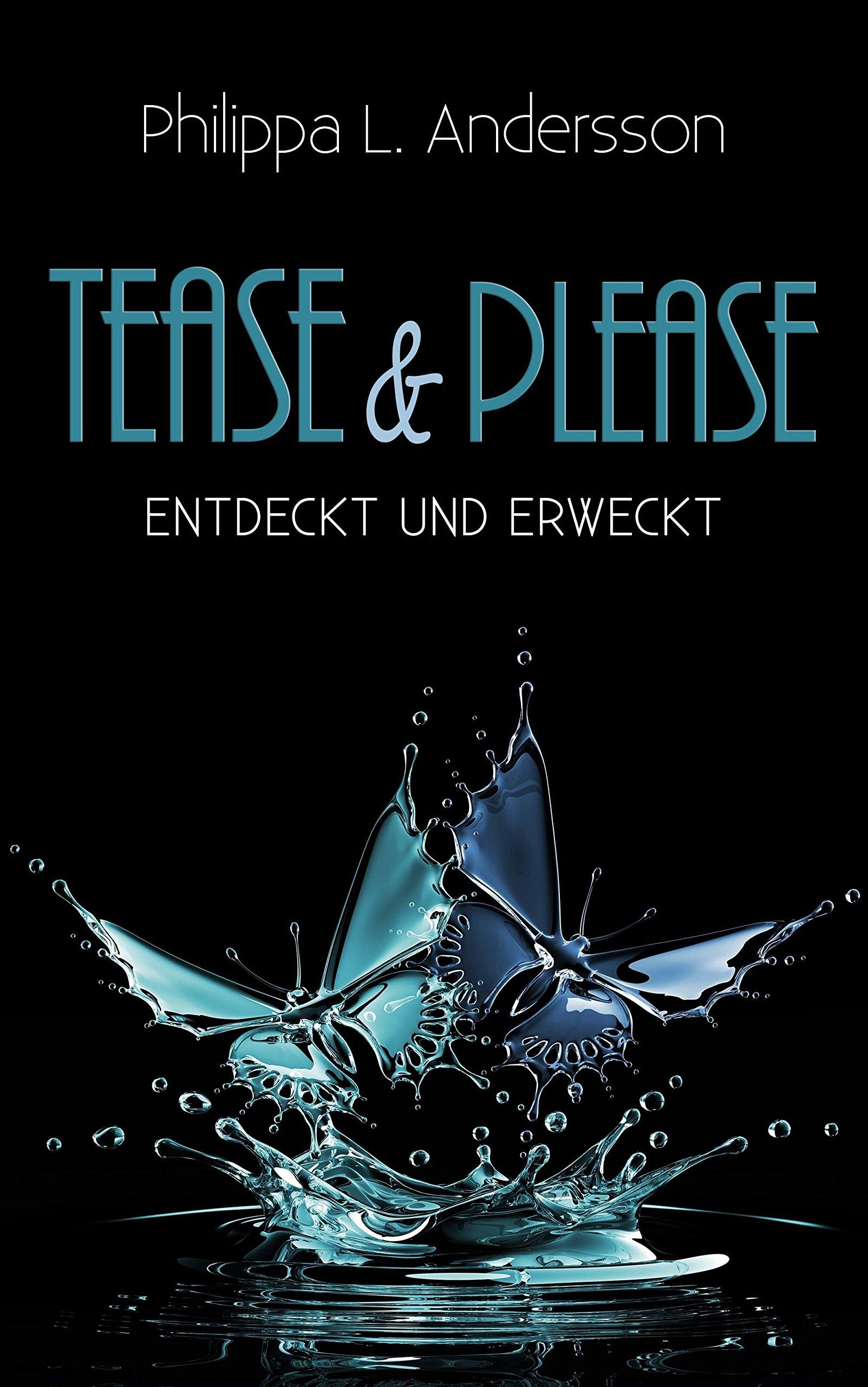 Tease & Please - entdeckt und erweckt (Tease & Please-Reihe - Band 2) Taschenbuch – 12. Juli 2018 Philippa L. Andersson 3961116830 FICTION / Romance / Erotica Moderne Frauen