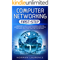 Computer Networking First-Step: A beginner's guide to understanding computer architecture and mastering communications system including CISCO, CCNA, CCENT and the OSI model