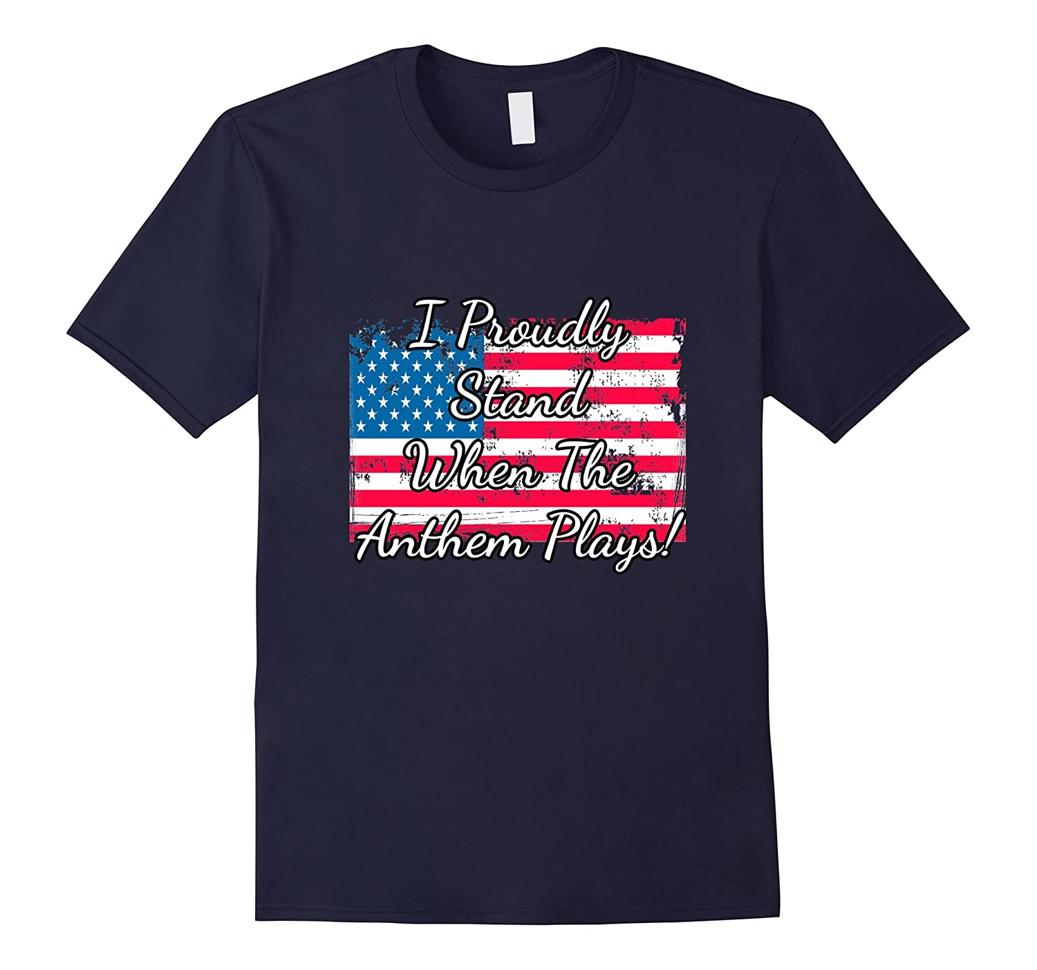 Patriotic Flag T-Shirt I Proudly Stand When The Anthem Plays-TJ
