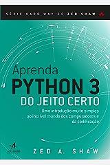 Aprenda Python 3 do Jeito Certo: uma Introdução Muito Simples ao Incrível Mundo dos Computadores e da Codificação Paperback
