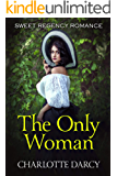 The Only Woman: Sweet Regency Romance