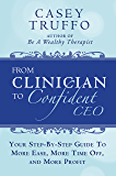 From Clinician To Confident CEO: Your Step-By-Step Guide to More Ease, More Time Off, and More Profit