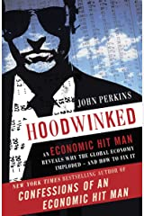 Hoodwinked: An Economic Hit Man Reveals Why the Global Economy IMPLODED -- and How to Fix It (John Perkins Economic Hitman Series) Paperback