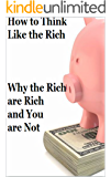 How the Rich Think: Why the Rich are Rich and You are Not