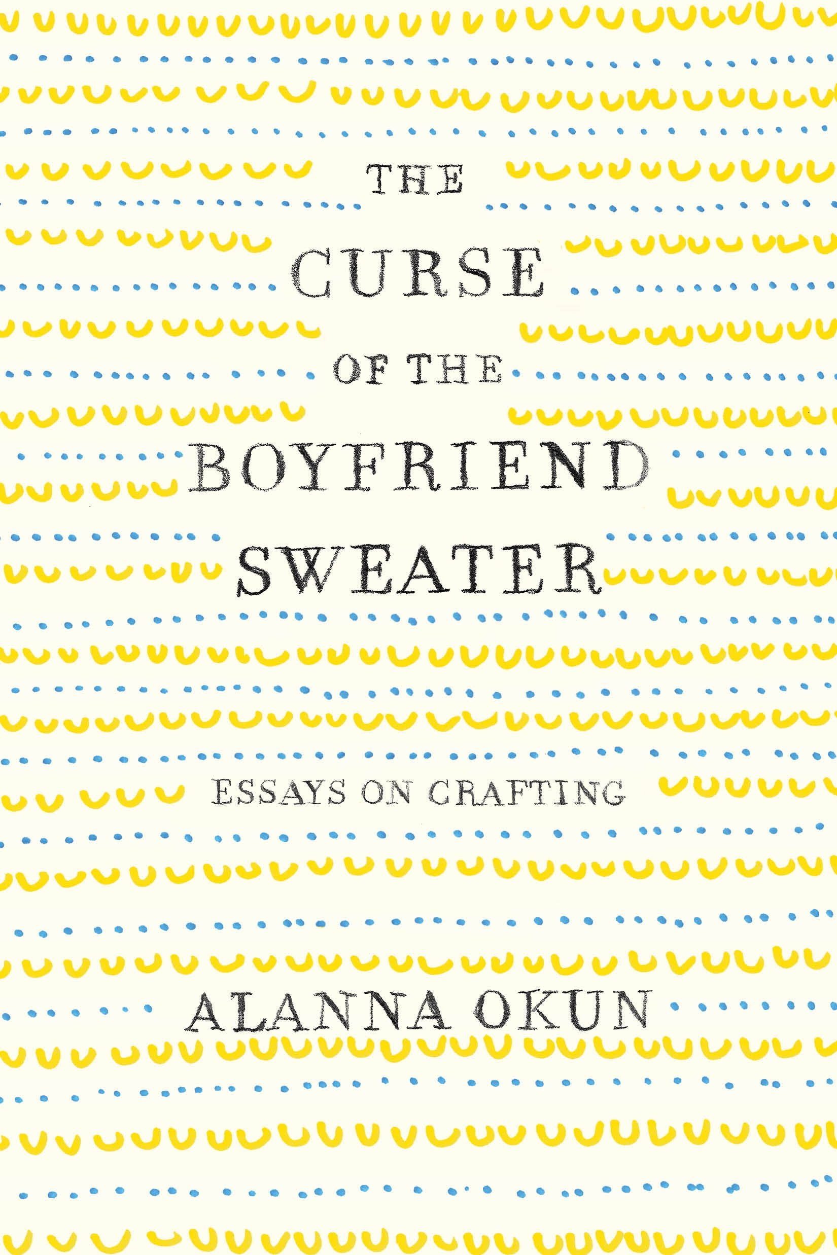 The Curse of the Boyfriend Sweater: Essays on Crafting: Alanna ...
