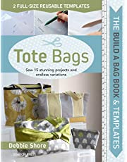The Build a Bag Book: Tote Bags: Sew 15 Stunning Projects and Endless Variations