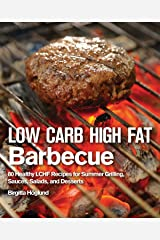 Low Carb High Fat Barbecue: 80 Healthy LCHF Recipes for Summer Grilling, Sauces, Salads, and Desserts Hardcover