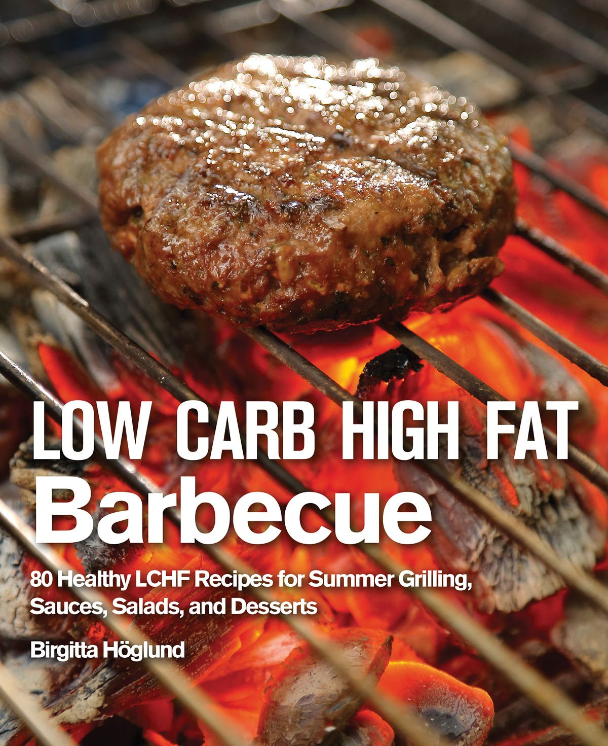 Low Carb High Fat Barbecue: 80 Healthy LCHF Recipes for Summer Grilling, Sauces, Salads, and Desserts pdf